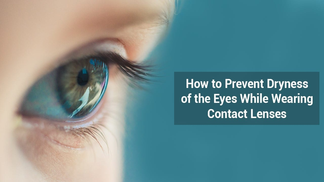 HOW TO PREVENT DRYNESS OF THE EYES WHILE WEARING CONTACT LENSES