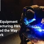Heavy EquipmManufacturing-Has-Changed-the-Way-We-Work