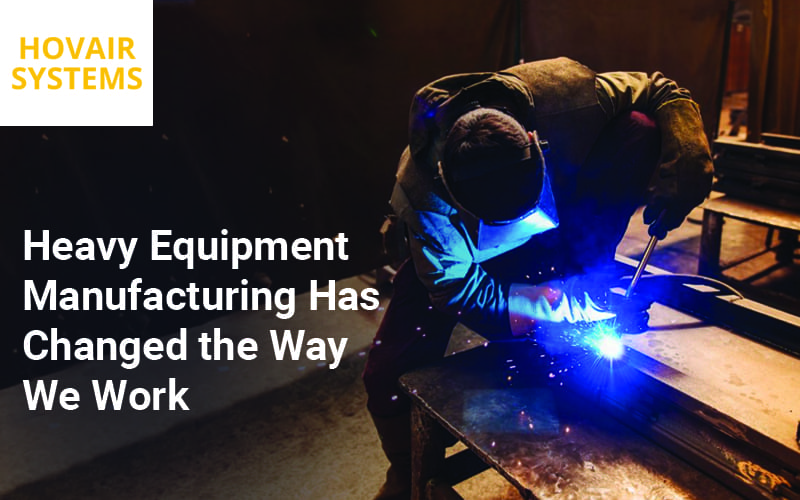 Heavy Equipment Manufacturing Has Changed the Way We Work