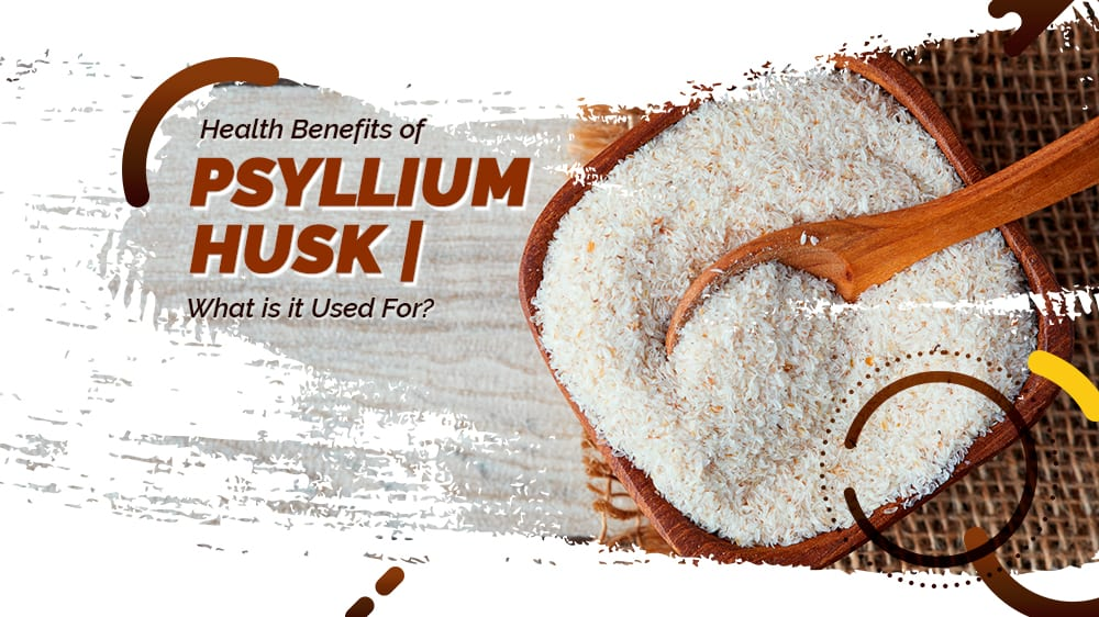 Health Benefits of Psyllium Husk What Are The Usage of it?