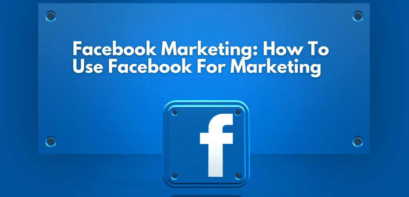 Facebook Marketing: How To Use Facebook For Marketing