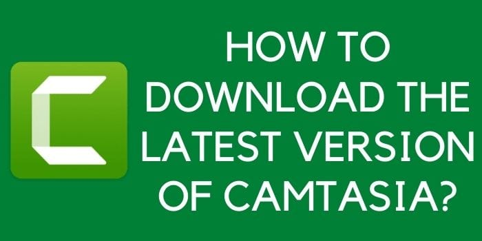 How to download the latest version of Camtasia?