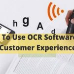 How To Leverage OCR Technology for Better Customer Experience?