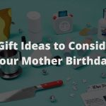 Best Gift Ideas to Consider for Your Mother Birthday