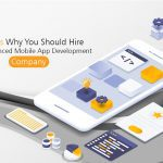 Reasons Why You Should Hire an Experienced Mobile App Development Company