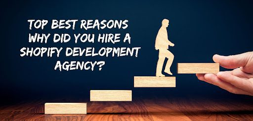 Top best Reasons: Why did you hire a Shopify development agency?