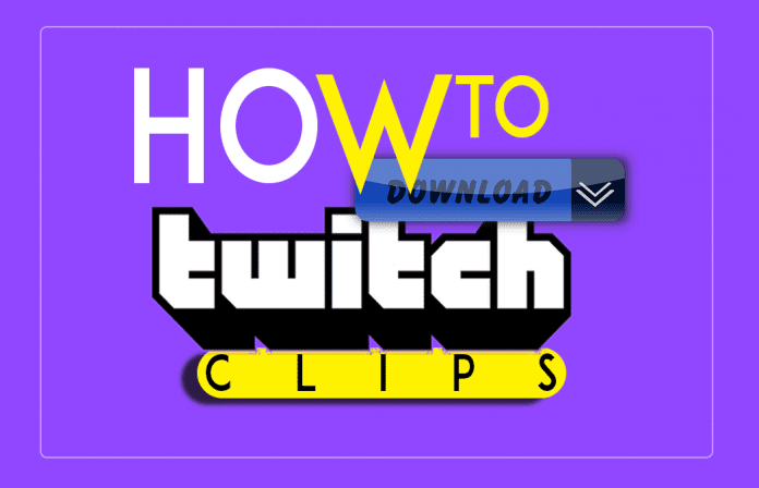 All you need to know about how to download twitch clips